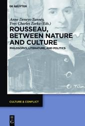 Rousseau Between Nature and Culture: Philosophy, Literature, and Politics