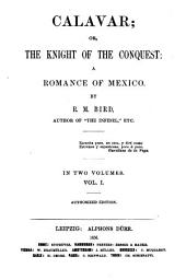 Calavar Or, The Knight of the Conquest: A Romance of Mexico, Volume 1