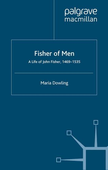 Fisher of Men  a Life of John Fisher  1469   1535 PDF