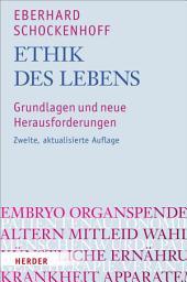 Ethik des Lebens: Grundlagen und neue Herausforderungen