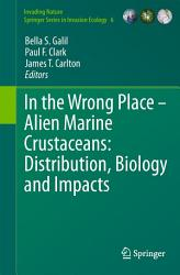In the Wrong Place   Alien Marine Crustaceans  Distribution  Biology and Impacts PDF