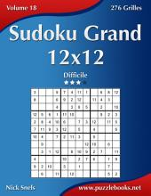 Sudoku Grand 12x12 - Difficile - Volume 18 - 276 Grilles
