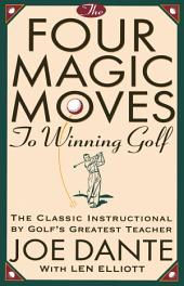 The Four Magic Moves to Winning Golf: The Classic Instructional by Golf's Greatest Teacher
