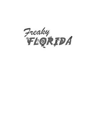 Freaky Florida  The Wonderhouse  the Devil   s Tree  the Shaman of Philippe Park and More PDF