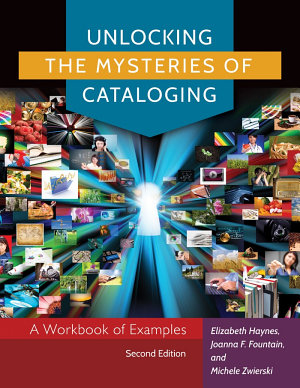 Unlocking the Mysteries of Cataloging  A Workbook of Examples  2nd Edition