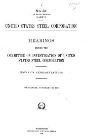 United States Steel Corporation: Hearings Before the Committee on Investigation of United States Steel Corporation. House of Representatives. [In Eight Volumes], Volume 4
