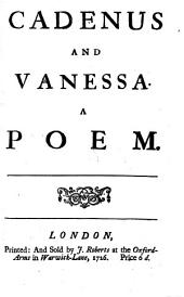 Cadenus and Vanessa: A Poem : to which is Added a True and Faithful Inventory of the Goods Belonging to Dr. S---t, Vicar of Lara Cor, Upon Lending His House to the Bishop of ----, Till His Own was Built