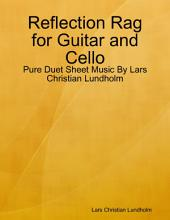 Reflection Rag for Guitar and Cello - Pure Duet Sheet Music By Lars Christian Lundholm