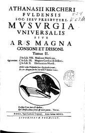 Athanasii Kircheri ... Musurgia vniuersalis siue Ars magna consoni et dissoni ...: Volume 2