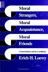Moral Strangers, Moral Acquaintance, and Moral Friends: Connectedness and its Conditions