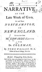 A Narrative Of The Late Work Of God At And Near Northampton In New England Extracted From Mr Edwards S Letter To Dr Coleman By J Wesley Book PDF