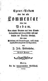Ezour-Vedam oder der alte Commentar über den Vedam: Von einem Bramen aus dem Samskretanischen ins Französische und aus diesen ins Deutsche übersetzt..., Band 1