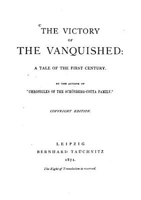 The Victory of the Vanquished  a Tale of the First Century  By the Author of  Chronicles of the Sch  nberg Cotta Family