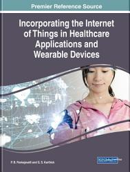 Incorporating the Internet of Things in Healthcare Applications and Wearable Devices PDF
