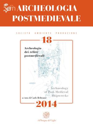 APM   Archeologia Postmedievale  18  2014   Archeologia dei relitti postmedievali   Archaeology of Post Medieval Shipwrecks PDF