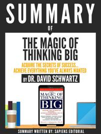 Summary Of The Magic Of Thinking Big Acquire The Secrets Of Success Achieve Everything You Ve Always Wanted By Dr David Schwartz