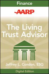 AARP The Living Trust Advisor: Everything You Need to Know about Your Living Trust