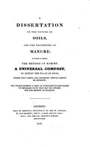 A Dissertation on the Nature of Soils and the Properties of Manure  To which is Added the Method of Making a Universal Compost to Supply the Place of Dung    PDF