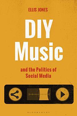 DIY Music and the Politics of Social Media PDF
