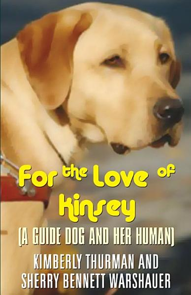 For the Love of Kinsey   A Guide Dog and Her Human