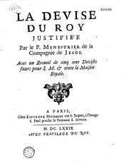 La Devise du Roy justifiée Par le P. Menestrier... Avec un Recueil de cinq cens Devises faites pour S. M. & toute la Maison Royale