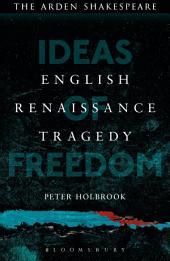 English Renaissance Tragedy: Ideas of Freedom