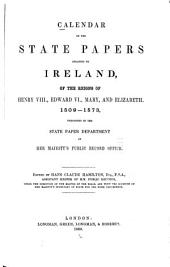 Calendar of the State Papers Relating to Ireland, of the Reigns of Henry VIII., Edward VI., Mary, and Elizabeth: Preserved in the State Paper Department of H. M. Public Record Office, Volume 1