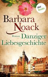 Danziger Liebesgeschichte: Roman
