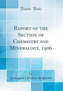 Report of the Section of Chemistry and Mineralogy  1906  Classic Reprint  PDF