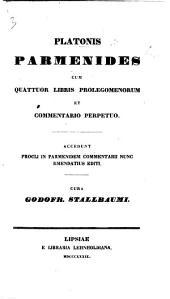 Platonis Parmenides, cum quattuor libris prolegomenorum et commentario perpetuo. Accedunt Procli in Parmenidem commentarii nunc emendatius editi. Cura G. Stallbaumii