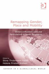 Remapping Gender, Place and Mobility: Global Confluences and Local Particularities in Nordic Peripheries