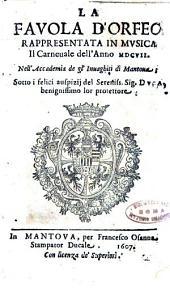 La fauola d'Orfeo rappresentata in musica il carneuale dell'anno 1607. Nell'Accademia de gl'Invaghiti di Mantoua; sotto i felici auspizij del sereniss sig. Duca benignissimo lor protettore