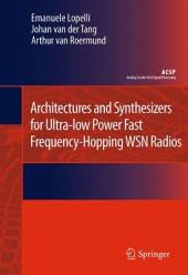 Architectures and Synthesizers for Ultra-low Power Fast Frequency-Hopping WSN Radios