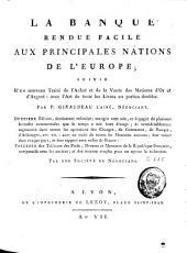 La banque rendue facile aux principales nations de l'Europe: suivie d'un nouveau traité de l'achat et de la vente des matières d'or et d'argent, avec l'art de tenir les livres en parties doubles [...]