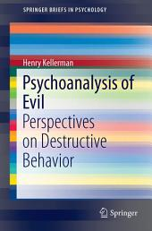 Psychoanalysis of Evil: Perspectives on Destructive Behavior