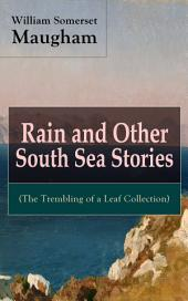 Rain and Other South Sea Stories (The Trembling of a Leaf Collection): Short Stories by the prolific British writer, author of The Painted Veil, Cakes and Ale, Of Human Bondage, The Moon and Sixpence