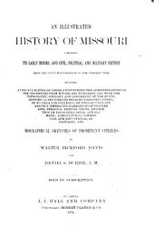 An Illustrated History of Missouri: Comprising Its Early Record, and Civil, Political, and Military History from the First Exploration to the Present Time, Including an Encyclopaedia of Legislation During the Administrations of the Governors from M'Nair, 1820, to Hardin, 1876 ; with the Topography, Geology, and Geography of the State ; Historical Sketches of Religious Denominations ; of Schools and Colleges ; of the Counties Separately, Embracing Narratives of Pioneer Life, Personal Reminiscences, Description of Localities, Soil, and Climate ; Agricultural, Commercial and Educational Advantages, and Biographical Sketches of Prominent Citizens