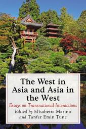 The West in Asia and Asia in the West: Essays on Transnational Interactions