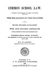 Common School Law: A Digest of the Provisions of Common and Statute Law as to the Relations of the Teacher to the Pupil, the Parent, and the District. With Five Hundred References to Legal Decisions in Twenty-eight Differnt States