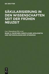 Zwischen christlicher Apologetik und methodologischem Atheismus: Wissenschaftsprozesse im Zeitraum von 1500 bis 1800