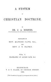 A System of Christian Doctrine: Volume 1