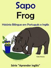 Sapo - Frog: História Bilíngue em Português e Inglês