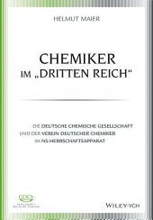 """Chemiker im """"Dritten Reich"""": Die Deutsche Chemische Gesellschaft und der Verein Deutscher Chemiker im NS-Herrschaftsapparat"""