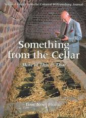 Something from the Cellar: More of This & That : Selected Essays from the Colonial Williamsburg Journal