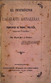 El Instructor de las clases jornaleras, ó principios de moral, política, economia é higiene