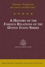 """Toward """"thorough, Accurate, and Reliable"""": A History of the Foreign Relations of the United States Series"""