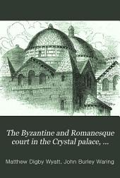 The Byzantine and Romanesque court in the Crystal palace, described by M.D. Wyatt and J.B. Waring