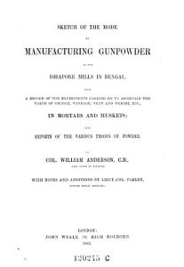 Sketch of the Mode of Manifacturing Gunpowder at He Gshafore Mills in Bengal     with Notes and Additions by Parlby PDF