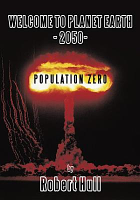 Welcome to Planet Earth   2050   Population Zero PDF