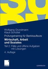Wirtschaft, Arbeit und Soziales: Teil 2: Fälle und offene Aufgaben mit Lösungen, Ausgabe 4
